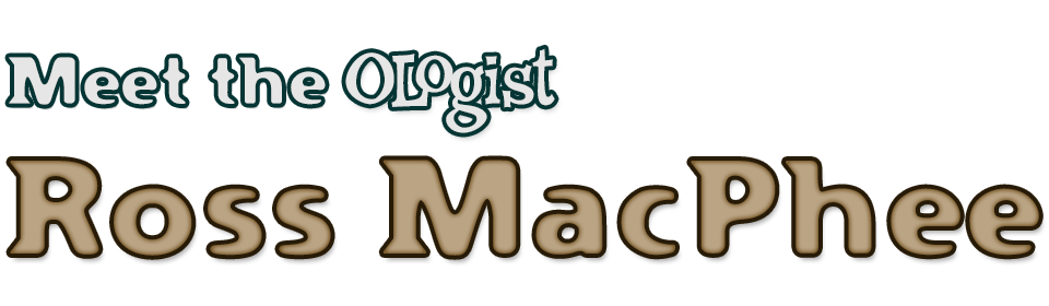 Meet the OLogist Ross MacPhee