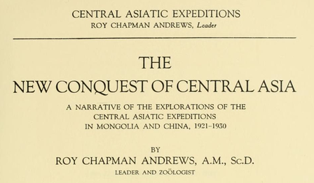 The Central Asiatic Expeditions ended in 1930; Andrews's book about them was published in 1932. Read it here.