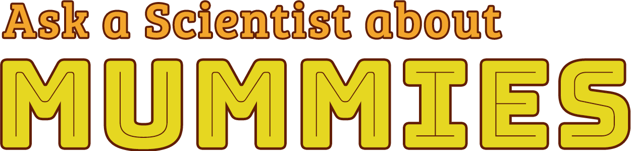 Ask a Scientist about Mummies