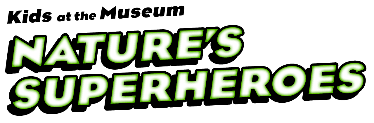 Kids at the Museum: Nature's Superheroes