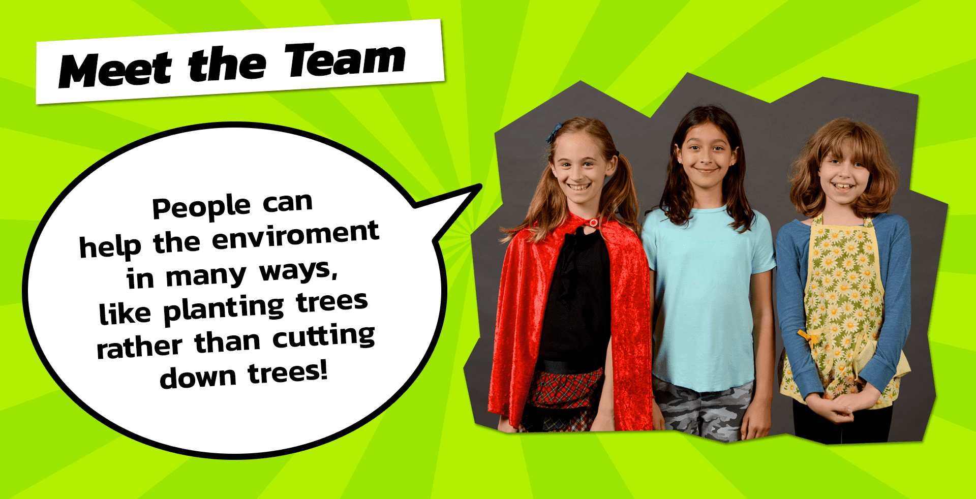 People can help the environment in many ways, like planting trees rather than cutting down trees!