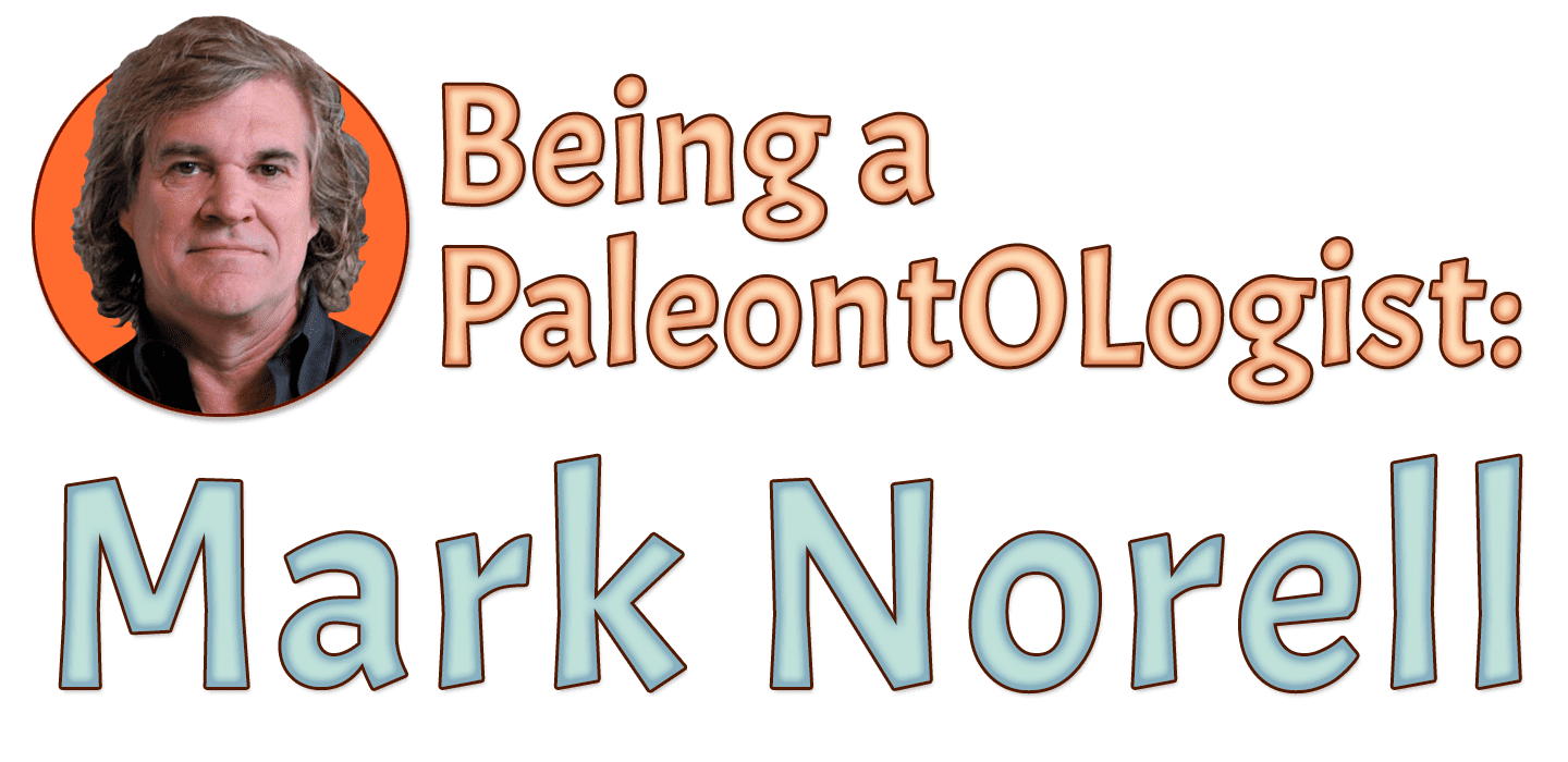 Being a Paleontologist: Mark Norell