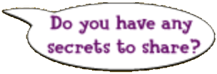 Q6 do you have any secret to share