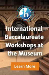International Baccalaureate Workshops at the museum
