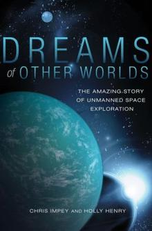 "Book cover for ""Dreams of Other Worlds,"" a book about unmanned space exploration by Chris Impey and Holly Henry"