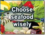Graphic that reads, choose seafood wisely.