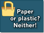 "A tote bag next to text that reads, ""Paper or plastic? Neither!"""